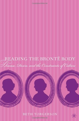 Reading the Brontë Body: Disease, Desire, and the Constraints of Culture
