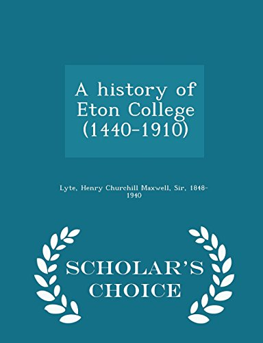 A history of Eton College (1440-1910) - Scholar's Choice Edition