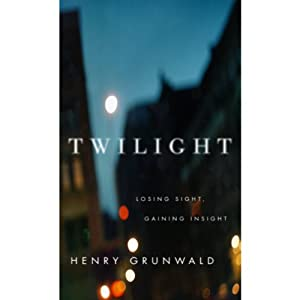 Twilight: Losing Sight, Gaining Insight | [Henry Grunwald, Mark G. Ackermann (Foreword)]