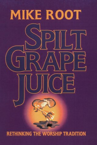 Spilt Grape Juice: Rethinking the Worship Tradition (Ritual Juice compare prices)