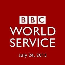 BBC Newshour, July 24, 2015  by Owen Bennett-Jones, Lyse Doucet, Robin Lustig, Razia Iqbal, James Coomarasamy, Julian Marshall Narrated by BBC Newshour