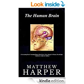 THE HUMAN BRAIN: A Fascinating Book Containing Human Brain Facts, Trivia, Images & Memory Recall Quiz: Suitable for Adults & Children (Matthew Harper)