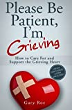 img - for Please Be Patient, I'm Grieving: How to Care For and Support the Grieving Heart (Good Grief Series) (Volume 3) book / textbook / text book