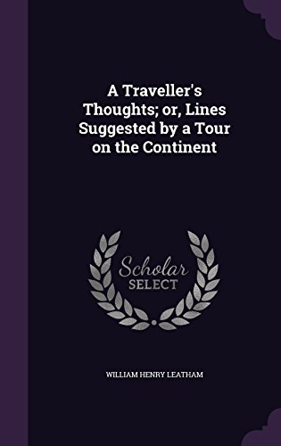 A Traveller's Thoughts; or, Lines Suggested by a Tour on the Continent