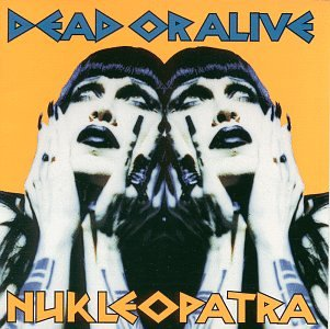 Dead Or Alive - Nukleopatra - Zortam Music