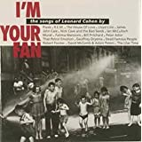 I'm Your Fan: The Songs Of Leonard Cohen By...by Various Artists