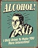 1 X Alcohol Make You More Interesting Distressed Retro Vintage Tin Sign