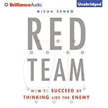 Red Team: How to Succeed by Thinking Like the Enemy (       UNABRIDGED) by Micah Zenko Narrated by Christopher Lane