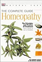The Complete Guide to Homeopathy: The Principles and Practice of Treatment