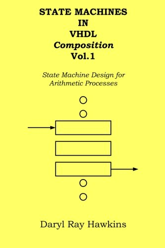 State Machines in VHDL Composition Vol. 1: State Machine Design for Arithmetic Processes: Volume 1