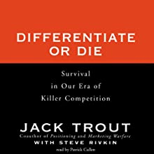 Differentiate or Die (       UNABRIDGED) by Jack Trout, Steve Rivkin Narrated by Patrick Cullen