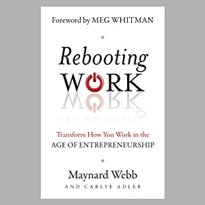 Rebooting Work: Reimagining Work in the Age of Entrepreneurship | [Maynard Webb, Carlye Adler]