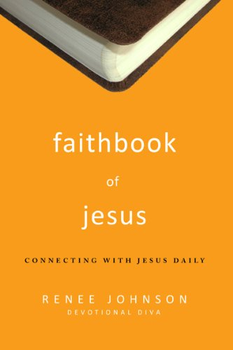Faithbook of Jesus: Connecting with Jesus Daily, Renee Johnson