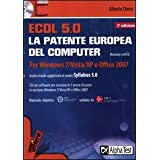 ECDL. 5.0. La patente europea del computer. Per Windows 7, Vista, XP e Office 2007. Con CD-ROMdi Alberto Clerici