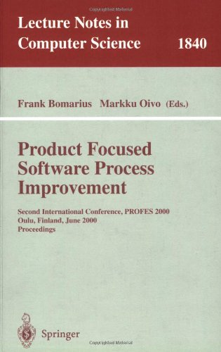 Product Focused Software Process Improvement: Second International Conference, PROFES 2000, Oulu, Finland, June 20-22, 2000 Proceedings (Lecture Notes in Computer Science)