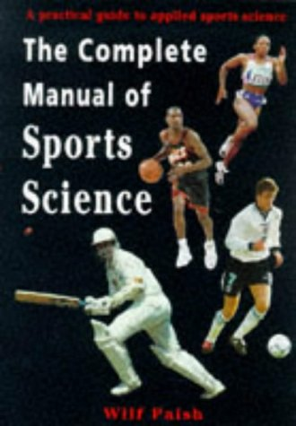 The Complete Manual Of Sports Science: A Practical Guide To Applied Sports Science (Nutrition And Fitness)