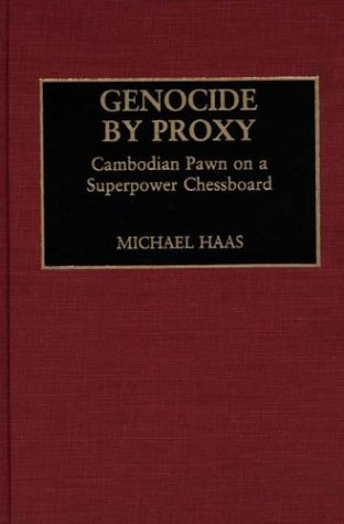 Genocide by Proxy: Cambodian Pawn on a Superpower Chessboard PDF