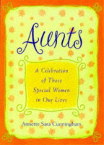 Aunts: A Celebration of Those Special Women in Our Lives, Annette Sara Cunningham