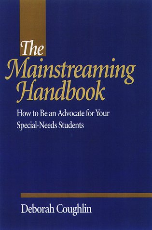 The Mainstreaming Handbook: How to Be an Advocate for Your Special-Needs Students
