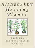 Hildegard Von Bingen's Herbal: Natural Healing Through Plants from the Medieval Classic Physics