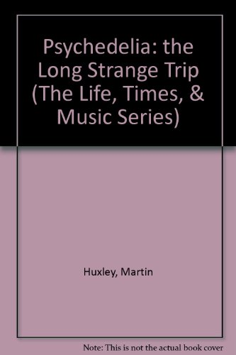 Psychedelia: The Long Strange Trip (The Life, Times, & Music Series)