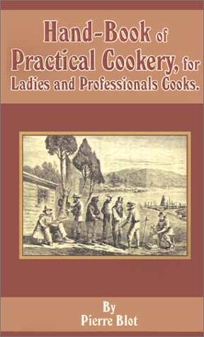 Hand-Book of Practical Cookery, for Ladies and Professional Cooks.