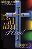 img - for It's All About Him: The Doctrine of Christ book / textbook / text book