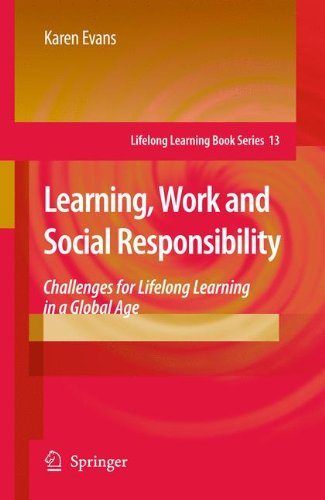 Learning, Work and Social Responsibility: Challenges for Lifelong Learning in a Global Age (Lifelong Learning Book Serie