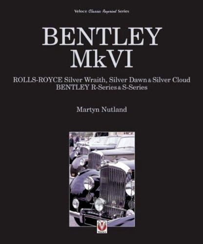 Bentley MkVI: Rolls-Royce Silver Wraith, Silver Dawn & Silver Cloud; Bentley R-Series & S-Series (Classic Reprint)