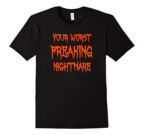 [Men's Your Worst Freaking Nightmare Halloween Costume T-Shirt Medium Black] (Worst Ideas For Halloween Costumes)