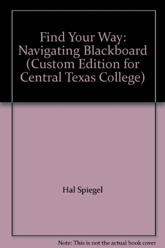 Find Your Way: Navigating Blackboard (Custom Edition for Central Texas College)