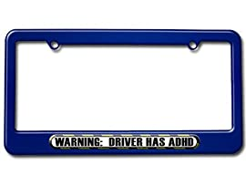 Warning, Driver Has ADHD - Funny License Plate Tag Frame - Color Blue