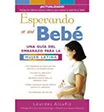 img - for [ ESPERANDO A MI BEBE: UNA GU?A DEL EMBARAZO PARA LA MUJER LATINA (VINTAGE ESPANOL) (SPANISH, ENGLISH) ] By Alcaniz, Lourdes ( Author) 2003 [ Paperback ] book / textbook / text book