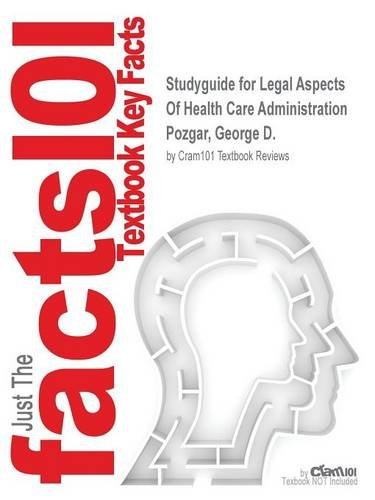 Studyguide for Legal Aspects Of Health Care Administration by Pozgar, George D., ISBN 9780763780494