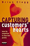 Capturing Customers Hearts: Leave the Competition To Chase Their Pockets (0273649310) by Clegg, Brian