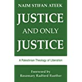 Justice & Only Justice: A Palestinian Theology of Liberationby Rosemary Radford Ruether