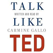 Talk Like TED: The 9 Public Speaking Secrets of the World's Top Minds | Livre audio Auteur(s) : Carmine Gallo Narrateur(s) : Carmine Gallo, Fred Berman, Kathleen McInerney