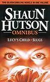 Shaun Hutson Shaun Hutson Omnibus: Lucy's Child and Slugs