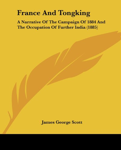 France and Tongking: A Narrative of the Campaign of 1884 and the Occupation of Further India (1885)