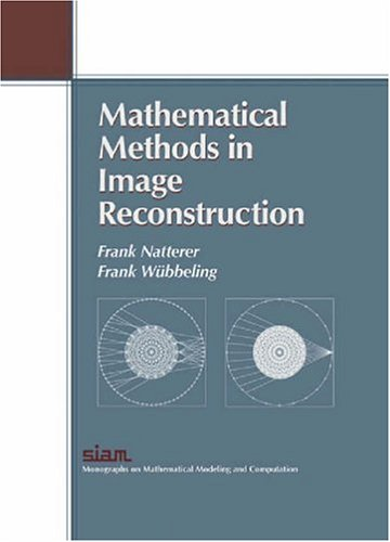 Mathematical Methods in Image Reconstruction (Monographs on Mathematical Modeling and Computation)