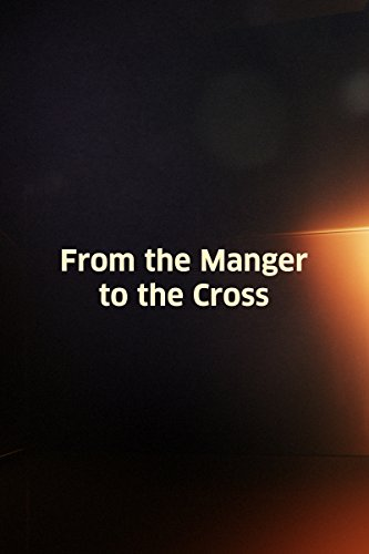 From the Manger to the Cross (Silent)