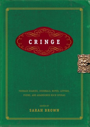 Cringe: Teenage Diaries, Journals, Notes, Letters, Poems, and Abandoned Rock Operas, Sarah Brown