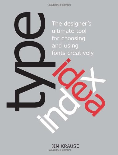 Type Idea Index: The Ultimate Designer's Tool for Choosing and Using Fonts Creatively