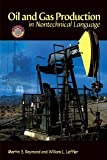 img - for Oil & Gas Production in Nontechnical Language [Hardcover] [2005] Martin S. Raymond, William L. Leffler book / textbook / text book