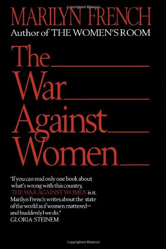The War Against Women: Marilyn French: 9780345382481: Amazon.com: Books