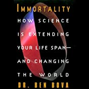 Immortality: How Science is Extending Your Life Span and Changing the World | [Ben Bova]