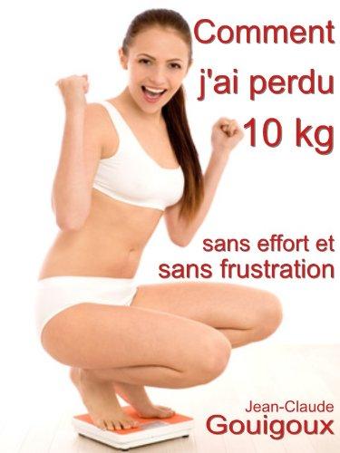 Couverture du livre Comment j'ai perdu 10 kg, sans effort et sans frustration ?