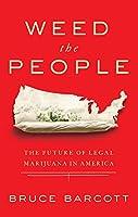 Weed the People: The Future of Legal Marijuana in America