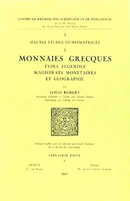 Monnaies Grecques : Types, Legendes, Magistrats Monetaires et Geographie de Robert Louis
