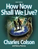 How Now Shall We Live Adult Edition For the Course CG-0555 (076733177X) by Colson, Charles W.